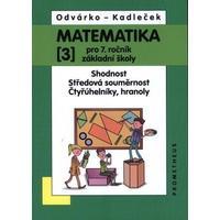Matematika 7.ročník ZŠ - 3.díl  (Shodnost,střed. souměrnost,čtyřúh.,hranoly)
