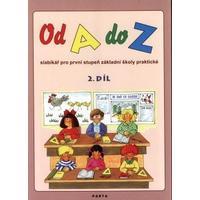 Od A do Z - 2.díl - slabikář pro 1.stupeň základní školy praktické