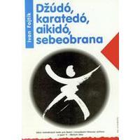 Džúdó, karatedó, aikidó, sebeobrana