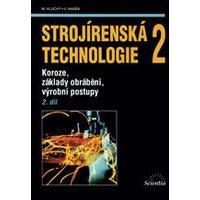 Strojírenská technologie 2 - 2díl Koroze, základy obrábění, výrob. postupy