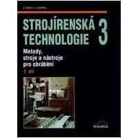 Strojírenská technologie 3 - 1.díl Metody, stroje a nástroje pro obrábění