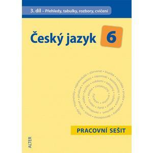 Český jazyk pro 6.ročník ZŠ - 3.díl PŘEHLEDY,TABULKY, ROZBORY,CVIČENÍ