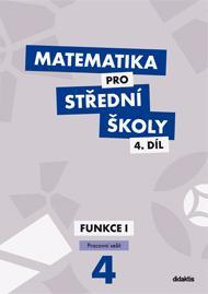Matematika pro SŠ - 4.díl FUNKCE I. pracovní sešit