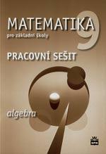 Matematika pro 9.ročník ZŠ ALGEBRA - pracovní sešit