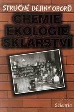Stručné dějiny oborů - chemie, ekologie, sklářství