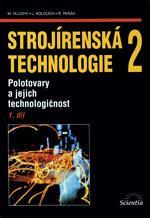 Strojírenská technologie 2 - 1.díl Polotovary a jejich technologičnost